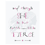 350GSM Paper - and Though She be but Little ... She be Fierce - 11x14 in - RRP $29.95 - Brand New